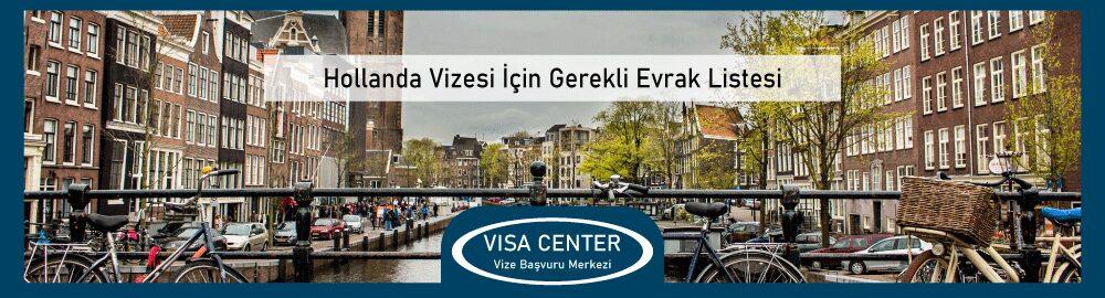 Hollanda Vizesi Icin Gerekli Evrak Listesi