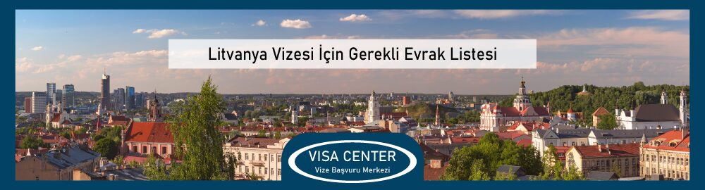Litvanya Vizesi Icin Gerekli Evrak Listesi